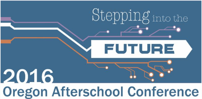 2016 Oregon after school conference (Stepping into the Future)