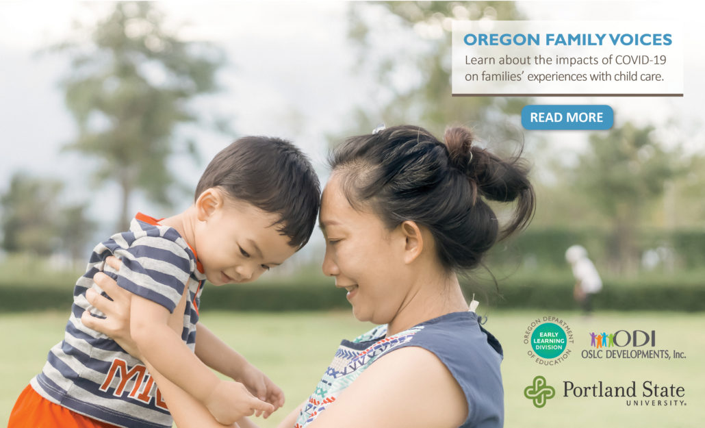 Oregon Family Voices: Learn about the impacts of COVID-19 on families' experiences with child care. Read more.