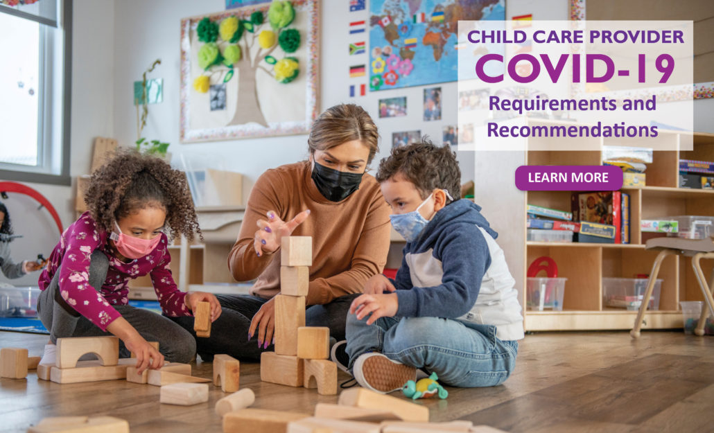 Child Care Provider COVID-19 Requirements and Recommendations, Learn more.